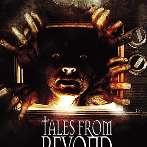 Tales From Beyond (Director ~ Actor ~ Writer ~ Producer)